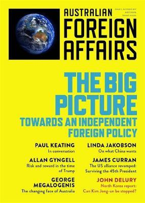 The Big Picture: Towards an Independent Foreign Policy: Australian Foreign Affairs: Issue 1 by Jonathan Pearlman