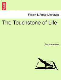 The Touchstone of Life. by Ella Macmahon