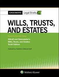 Casenote Legal Briefs for Wills, Trusts, and Estates Keyed to Sitkoff and Dukeminier by Casenote Legal Briefs