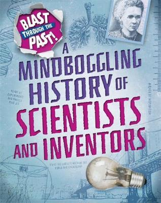 Blast Through the Past: A Mindboggling History of Scientists and Inventors by Izzi Howell