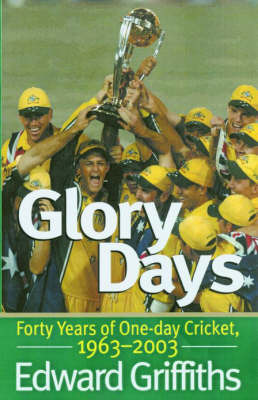 Glory Days: 40 Tears of One Day Cricket, 1963-2003 by Edward Griffiths image