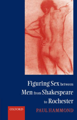 Figuring Sex between Men from Shakespeare to Rochester by Paul Hammond image