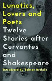 Lunatics, Lovers and Poets: Twelve Stories After Cervantes and Shakespeare by Ben Okri