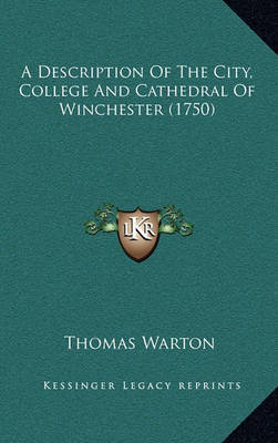 A Description of the City, College and Cathedral of Winchester (1750) by Thomas Warton