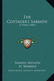 The Cottager's Sabbath the Cottager's Sabbath: A Poem (1841) a Poem (1841) by Samuel Mullen