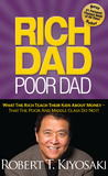 Rich Dad Poor Dad: What the Rich Teach Their Kids About Money That the Poor and Middle Class Do Not! by Robert T. Kiyosaki