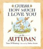 Guess How Much I Love You in the Autumn by Sam McBratney