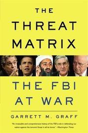 The Threat Matrix by Garrett M Graff