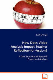How Does Video Analysis Impact Teacher Reflection-For-Action? by Geoffrey Wright