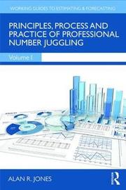 Principles, Process and Practice of Professional Number Juggling by Alan Jones
