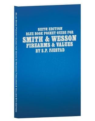 Sixth Edition Blue Book Pocket Guide for Smith & Wesson Firearms & Values by S P Fjestad