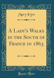 A Lady's Walks in the South of France in 1863 (Classic Reprint) by Mary Eyre image