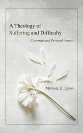 A Theology of Suffering and Difficulty by Michael E Lewis image