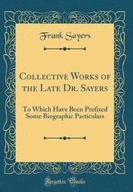 Collective Works of the Late Dr. Sayers by Frank Sayers image