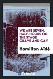 We Are Seven. Half-Hours on the Stage Grave and Gay by Hamilton Aide image