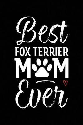 Best Fox Terrier Mom Ever by Arya Wolfe