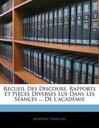 Recueil Des Discours, Rapports Et Pices Diverses Lus Dans Les Sances ... de L'Acadmie by Acadmie Franaise image
