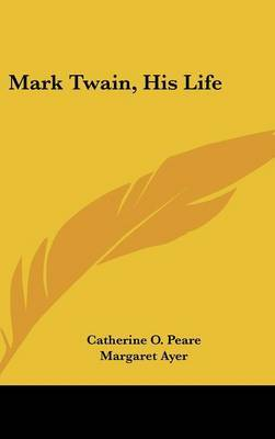 Mark Twain, His Life by Catherine O Peare image