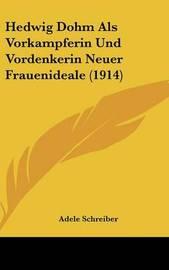 Hedwig Dohm ALS Vorkampferin Und Vordenkerin Neuer Frauenideale (1914) by Adele Schreiber image
