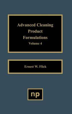 Advanced Cleaning Product Formulations, Vol. 4 by Ernest W Flick