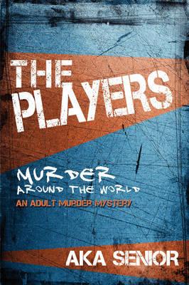 The Players: Murder Around the World by Aka Senior