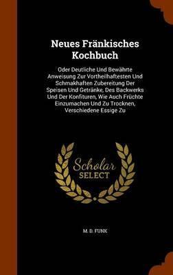 Neues Frankisches Kochbuch by M D Funk