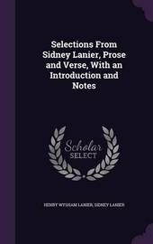 Selections from Sidney Lanier, Prose and Verse, with an Introduction and Notes by Henry Wysham Lanier