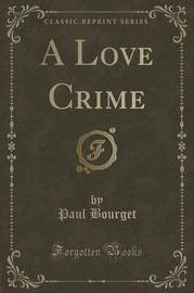 A Love Crime (Classic Reprint) by Paul Bourget