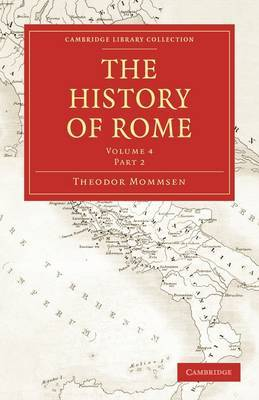 The The History of Rome 4 Volume Set in 5 Paperback Parts: Volume 4 The History of Rome: Part 1 by Theodor Mommsen