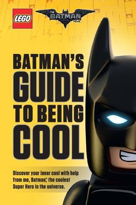 Batman's Guide to Being Cool (the Lego Batman Movie) by Howie Dewin
