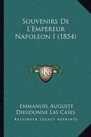 Souvenirs de L'Empereur Napoleon I (1854) by Emmanuel-Auguste-Dieudonne Las Cases
