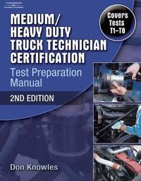 Medium/Heavy Duty Truck Technician Certification Test Preparation Manual by Don Knowles