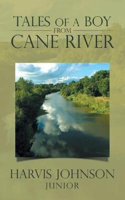 Tales of a Boy from Cane River by Harvis (Junior) Johnson