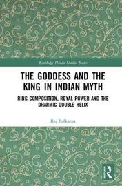 The Goddess and the King in Indian Myth by Raj Balkaran image