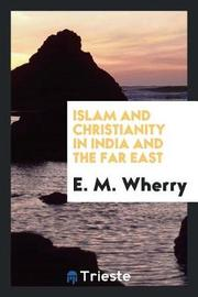 Islam and Christianity in India and the Far East by Elwood Morris Wherry image