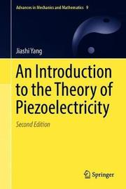 An Introduction to the Theory of Piezoelectricity by Jiashi Yang