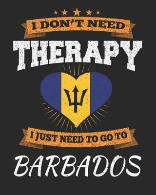 I Don't Need Therapy I Just Need To Go To Barbados by Maximus Designs