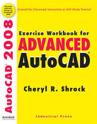 Exercise Workbook for Advanced AutoCAD: 2008 by Cheryl Shrock image