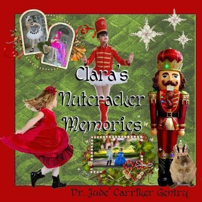 Clara's Nutcracker Memories by Jude Carriker Gentry