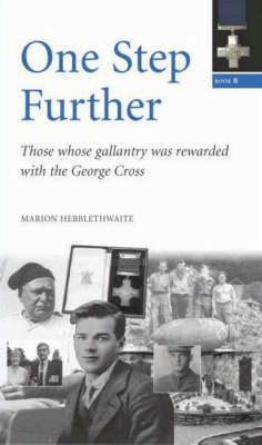 One Step Further: Those Whose Gallantry Was Rewarded with the George Cross: Bk. B by Marion Hebblethwaite image
