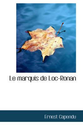 Le Marquis de Loc-Ronan by Ernest Capendu image