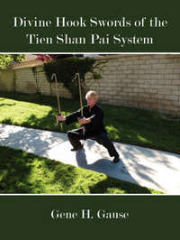 Divine Hook Swords of the Tien Shan Pai System by Gene H. Gause