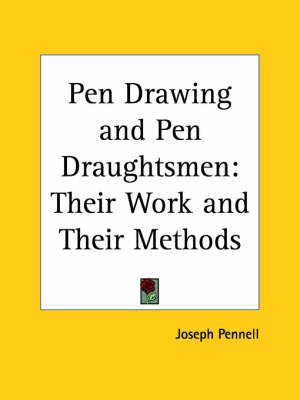 Pen Drawing and Pen Draughtsmen: Their Work and Their Methods by Joseph Pennell