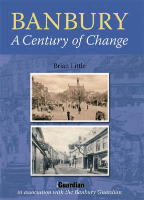 Banbury: A Century of Change by Brian Little