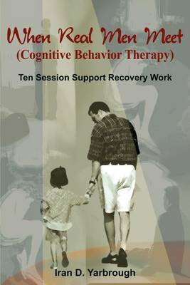 When Real Men Meet (cognitive Behaviour Therapy) by Iran D. Yarbrough image