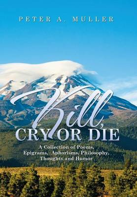 Kill, Cry or Die by Peter a Muller