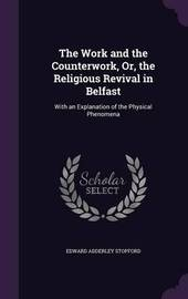 The Work and the Counterwork, Or, the Religious Revival in Belfast by Edward Adderley Stopford image