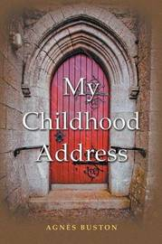 My Childhood Address by Agnes Buston