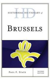 Historical Dictionary of Brussels by Paul F. State