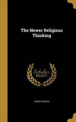 The Newer Religious Thinking by David N. Beach image
